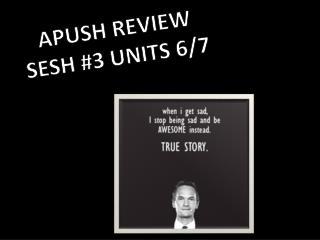 APUSH REVIEW  SESH  #3  UNITS  6/7