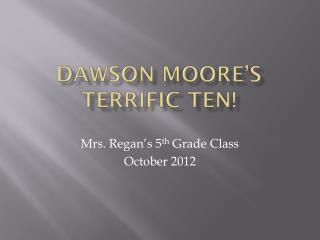 DAWSON Moore's Terrific Ten!