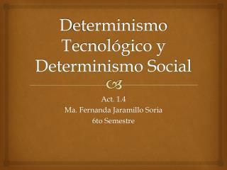 D eterminismo  T ecnológico y Determinismo Social