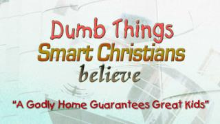 """A Godly Home Guarantees Great Kids"""
