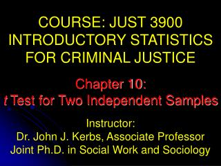 COURSE: JUST 3900 INTRODUCTORY STATISTICS  FOR CRIMINAL JUSTICE Instructor: