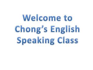 Welcome to Chong's English Speaking Class