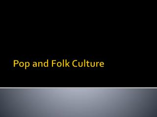 Pop and Folk Culture