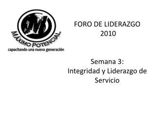 FORO DE LIDERAZGO  2010 Semana 3: Integridad y Liderazgo de Servicio