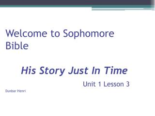 Welcome to Sophomore Bible  His Story Just In Time  Unit 1 Lesson 3 Dunbar Henri