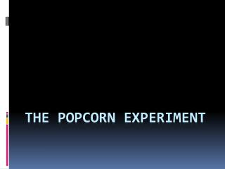 The popcorn Experiment