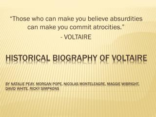�Those who can make you believe absurdities can make you commit atrocities.� - VOLTAIRE