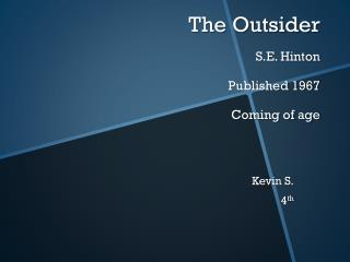 The Outsider S.E. Hinton  Published 1967 Coming of age