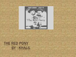 The red pony 	By :  khalil