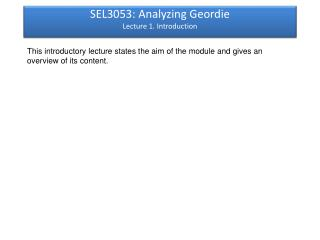 SEL3053: Analyzing Geordie Lecture 1. Introduction