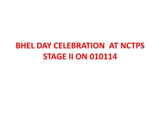 BHEL DAY CELEBRATION  AT NCTPS STAGE II ON 010114