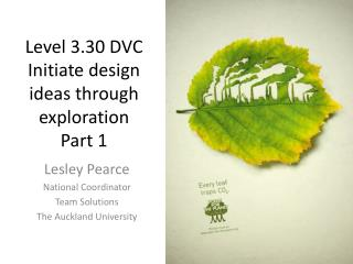Level 3.30 DVC Initiate design ideas through  exploration Part 1