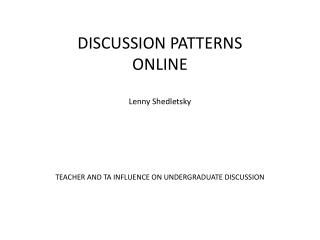 DISCUSSION PATTERNS ONLINE Lenny  Shedletsky