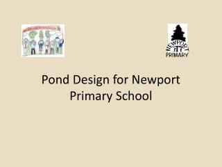 Pond Design for Newport Primary School
