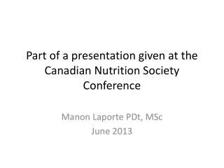Part of a presentation given at the Canadian Nutrition Society Conference
