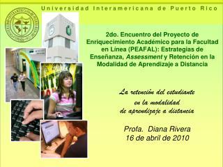 La retención del estudiante  en la modalidad  de aprendizaje a distancia Profa.  Diana Rivera