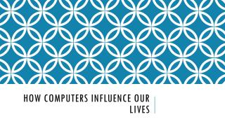 How Computers Influence our Lives