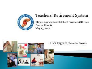 Teachers' Retirement System Illinois Association of School Business Officials