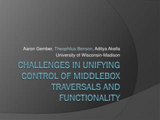 Challenges in Unifying Control of  Middlebox  Traversals and Functionality