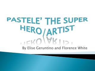 Pastele' the super hero/artist