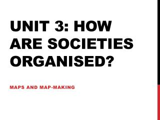 Unit 3: How are societies Organised?