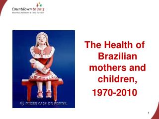 The Health of Brazilian mothers and children, 1970-2010