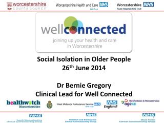 Social Isolation in Older People 26 th  June 2014 Dr Bernie Gregory