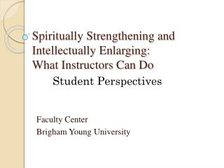 Spiritually Strengthening and Intellectually Enlarging: What Instructors Can Do