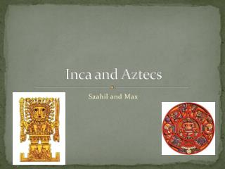 Inca and Aztecs