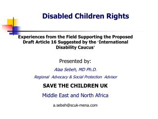 Presented by: Alaa Sebeh, MD Ph.D. Regional  Advocacy  Social Protection  Advisor SAVE THE CHILDREN UK  Middle East and