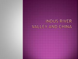 Indus River Valley and China