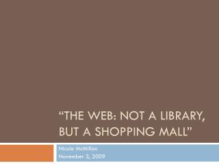 """The web: Not a Library, But a shopping Mall"""