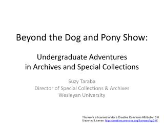 Beyond the Dog and Pony Show: Undergraduate Adventures  in Archives and Special Collections