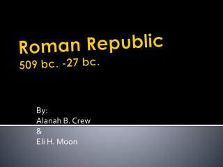 Roman Republic 509 bc. -27 bc.
