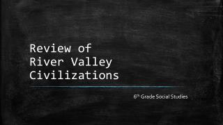 Review of  River Valley Civilizations
