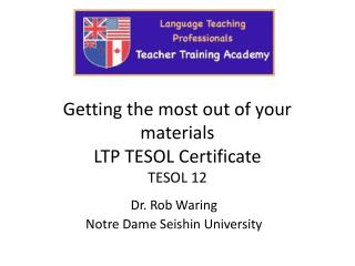 Getting the most out of your materials LTP TESOL Certificate TESOL 12