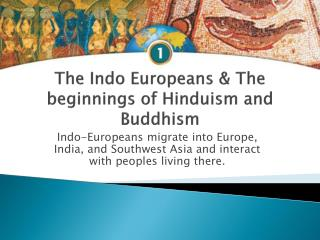 The Indo Europeans & The beginnings of Hinduism and Buddhism