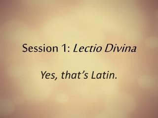 Session 1:  Lectio Divina
