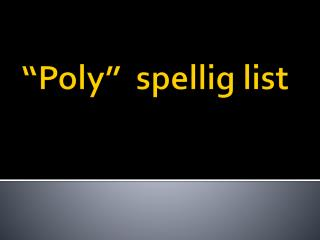 �Poly�  spellig  list