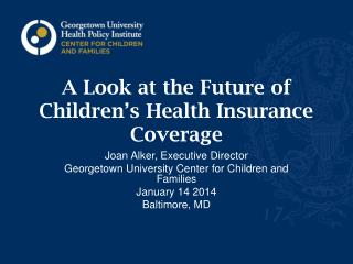 A Look at the Future of Children's Health Insurance Coverage