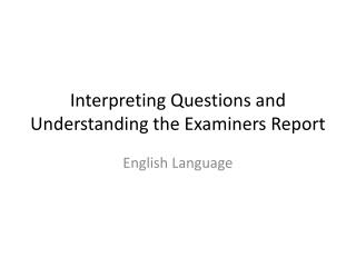 Interpreting Questions and Understanding the Examiners Report