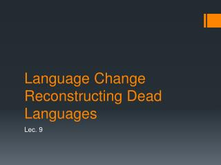 Language Change Reconstructing Dead Languages