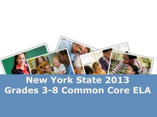New York State 2013  Grades 3-8 Common Core  ELA