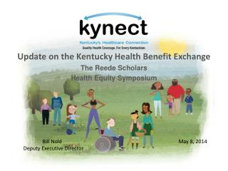 Update on the Kentucky  Health  Benefit Exchange The  Reede  Scholars Health Equity Symposium