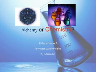 Alchemy  or  Chemistry ?