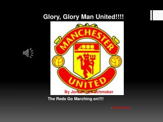 Glory, Glory Man United!!!!