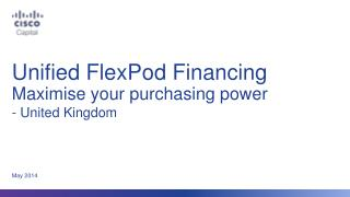 Unified FlexPod Financing Maximise your purchasing power