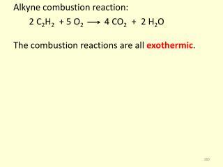 Alkyne  combustion reaction:        2 C 2 H 2   + 5 O 2           4 CO 2   +  2 H 2 O