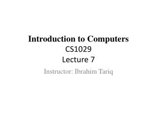 Introduction to Computers CS1029 Lecture 7