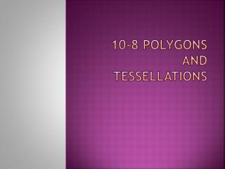 10-8 Polygons and Tessellations